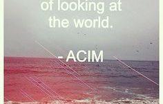 Et Kursus i mirakler lærer mig, at der er en anden måde at se min verden på. Se på den med kærlighed som den eneste sandhed,