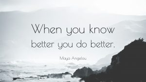 50657-Maya-Angelou-Quote-When-you-know-better-you-do-better